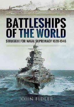 Battleships of the World: Struggle for Naval Supremacy 1820 - 1945 (Hardcover)