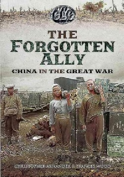 The Forgotten Ally: China in the Great War (Hardcover)
