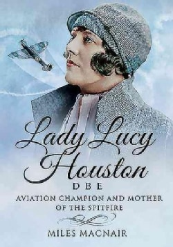 Lady Lucy Houston Dbe: Aviation Champion and Mother of the Spitfire (Hardcover)