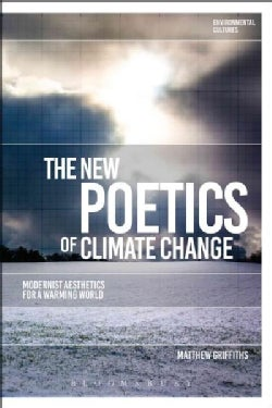 The New Poetics of Climate Change: Modernist Aesthetics for a Warming World (Hardcover)