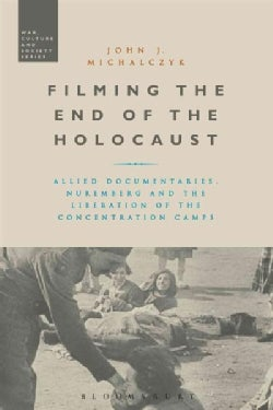 Filming the End of the Holocaust: Allied Documentaries, Nuremberg and the Liberation of the Concentration Camps (Paperback)