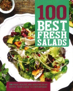 100 Best Fresh Salads: 100 Fresh, Healthy, and Versatile Salad Recipes, from Classic to Contemporary (Paperback)