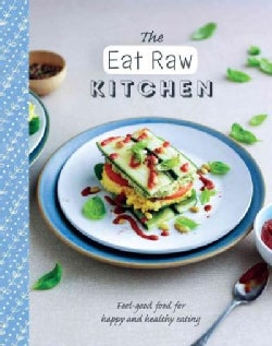The Eat Raw Kitchen: Feel-Good Food for Happy and Healthy Eating (Hardcover)