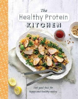 The Healthy Protein Kitchen: Feel-good food for happy and healthy eating (Hardcover)