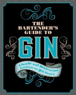 The Bartender's Guide to Gin: Classic and Modern-day Cocktails for Gin Lovers (Hardcover)