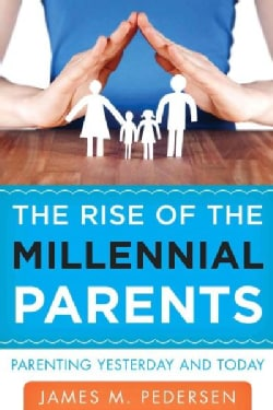 The Rise of the Millennial Parents: Parenting Yesterday and Today (Hardcover)
