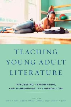 Teaching Young Adult Literature: Integrating, Implementing, and Re-imagining the Common Core (Hardcover)