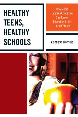 Healthy Teens, Healthy Schools: How Media Literacy Education Can Renew Education in the United States (Paperback)