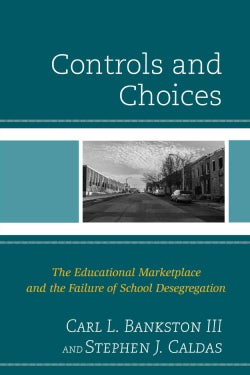 Controls and Choices: The Educational Marketplace and the Failure of School Desegregation (Hardcover)