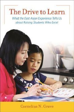 The Drive to Learn: What the East Asian Experience Tells Us About Raising Students Who Excel (Hardcover)