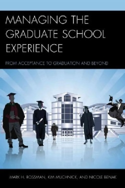 Managing the Graduate School Experience: From Acceptance to Graduation and Beyond (Hardcover)