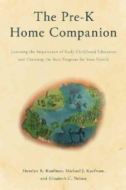 The Pre-K Home Companion: Learning the Importance of Early Childhood Education and Choosing the Best Program for ... (Hardcover)