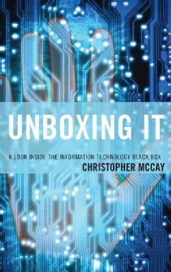 Unboxing It: A Look Inside the Information Technology Black Box (Hardcover)