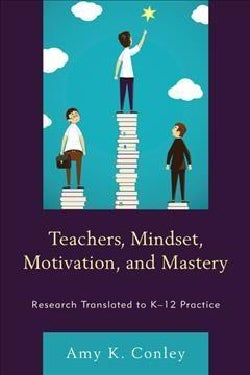 Teachers, Mindset, Motivation, and Mastery: Research Translated to K-12 Practice (Hardcover)
