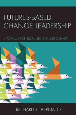 Futures-Based Change Leadership: A Formula for Sustained Change Capacity (Paperback)
