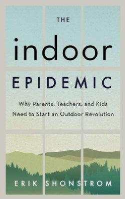 The Indoor Epidemic: How Parents, Teachers, and Kids Can Start an Outdoor Revolution (Hardcover)