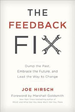 The Feedback Fix: Dump the Past, Embrace the Future, and Lead the Way to Change (Hardcover)