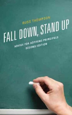Fall Down, Stand Up: Advice for Aspiring Principals (Paperback)