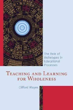 Teaching and Learning for Wholeness: The Role of Archetypes in Educational Processes (Paperback)