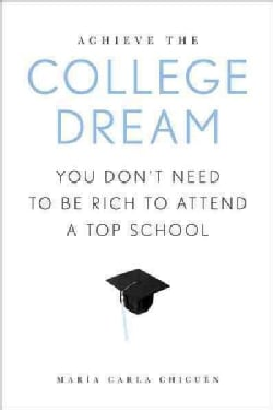 Achieve the College Dream: You Don't Need to Be Rich to Attend a Top School (Hardcover)