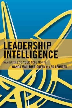 Leadership Intelligence: Navigating to Your True North (Paperback)
