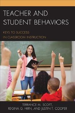 Teacher and Student Behaviors: Keys to Success in Classroom Instruction (Hardcover)