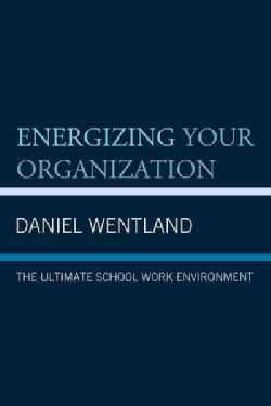 Energizing Your Organization: The Ultimate School Work Environment (Paperback)