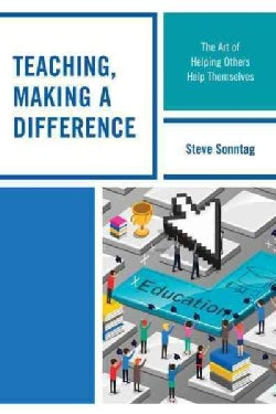 Teaching, Making a Difference: The Art of Helping Others Help Themselves (Paperback)