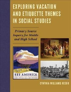 Exploring Vacation and Etiquette Themes in Social Studies: Primary Source Inquiry for Middle and High School (Paperback)