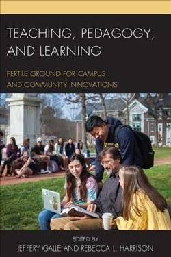 Teaching, Pedagogy, and Learning: Fertile Ground for Campus and Community Innovations (Hardcover)