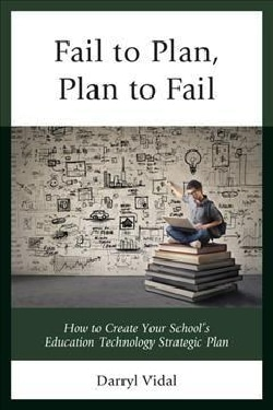 Fail to Plan, Plan to Fail: How to Create Your School's Education Technology Strategic Plan (Hardcover)