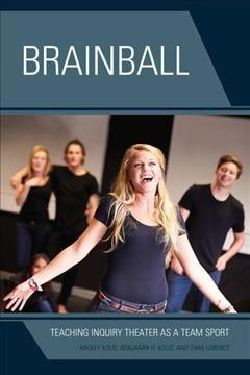 Brainball: Teaching Inquiry Theater As a Team Sport (Paperback)