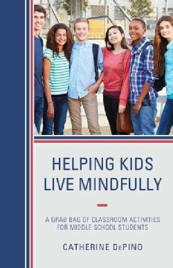 Helping Kids Live Mindfully: A Grab Bag of Classroom Activities for Middle School Students (Paperback)