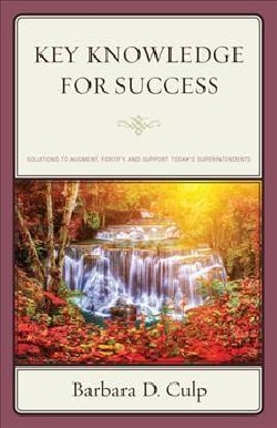 Key Knowledge for Success: Solutions to Augment, Fortify, and Support Today's Superintendents (Paperback)
