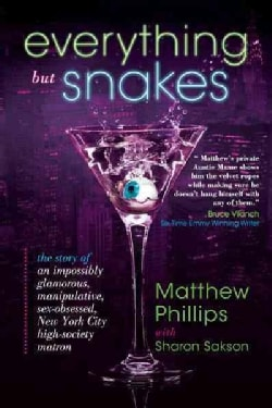 Everything but Snakes: The Story of an Impossibly Glamorous, Manipulative, Sex-obsessed, New York City High-socie... (Paperback)
