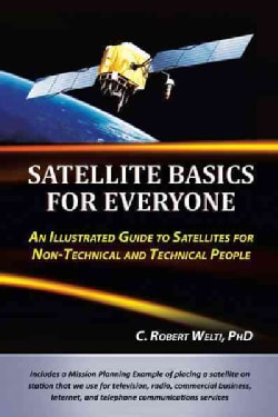 Satellite Basics for Everyone: An Illustrated Guide to Satellites for Non-technical and Technical People (Hardcover)