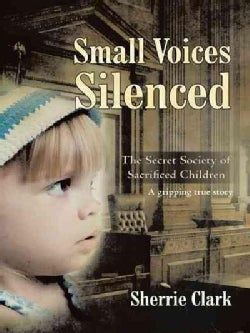 Small Voices Silenced: The Secret Society of Sacrificed Children (Paperback)