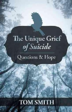 The Unique Grief of Suicide: Questions and Hope (Paperback)