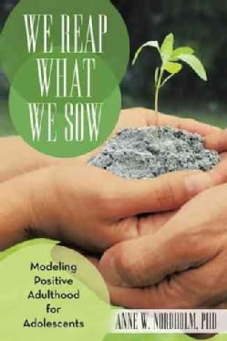 We Reap What We Sow: Modeling Positive Adulthood for Adolescents (Paperback)