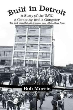 Built in Detroit: A Story of the Uaw, a Company, and a Gangster (Paperback)