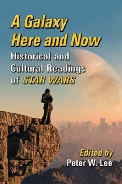 A Galaxy Here and Now: Historical and Cultural Readings of Star Wars (Paperback)