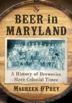 Beer in Maryland: A History of Breweries Since Colonial Times (Paperback)