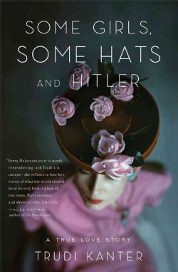 Some Girls, Some Hats and Hitler: A True Love Story (Paperback)