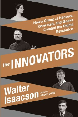 The Innovators: How a Group of Hackers, Geniuses, and Geeks Created the Digital Revolution (Hardcover)