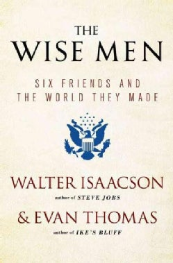 The Wise Men: Six Friends and the World They Made (Paperback)