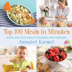 Top 100 Meals in Minutes: Quick and Easy Meals for Babies and Toddlers (Hardcover)