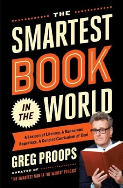 The Smartest Book in the World: A Lexicon of Literacy, a Rancorous Reportage, a Concise Curriculum of Cool (Paperback)
