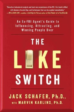 The Like Switch: An Ex-FBI Agent's Guide to Influencing, Attracting, and Winning People over (Paperback)