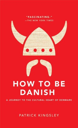 How to Be Danish: A Journey to the Cultural Heart of Denmark (Hardcover)