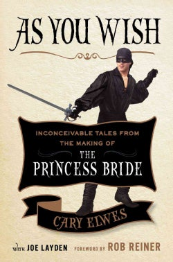 As You Wish: Inconceivable Tales from the Making of the Princess Bride (Hardcover)